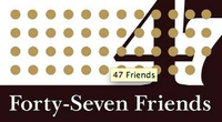 Forty-Seven Friends
